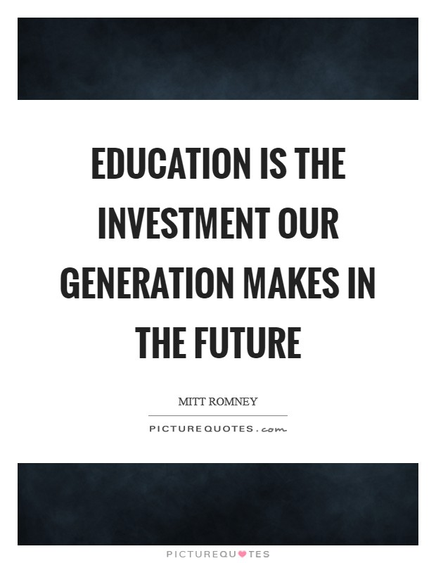 Education is the investment our generation makes in the future Picture Quote #1
