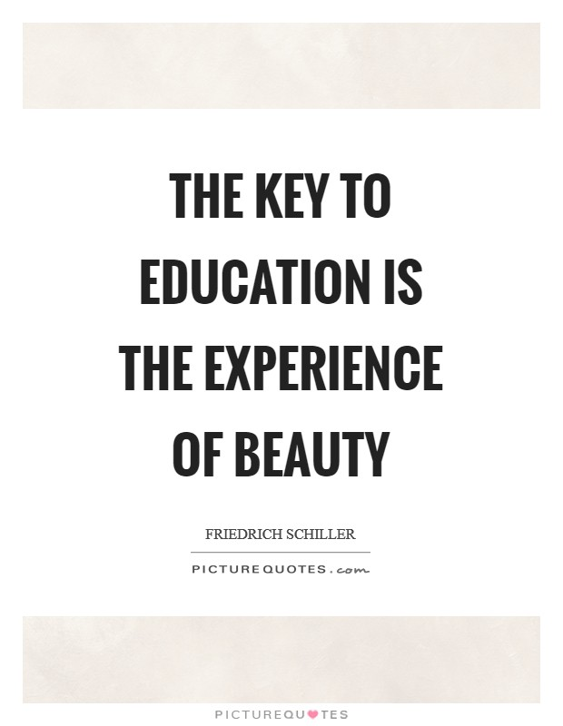 The key to education is the experience of beauty Picture Quote #1