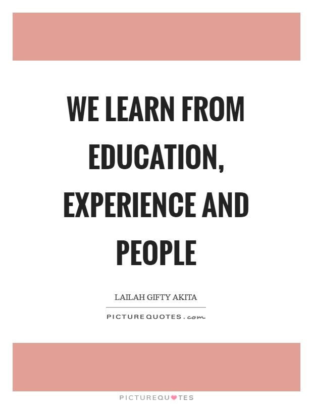 We learn from education, experience and people Picture Quote #1