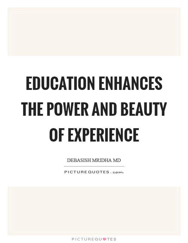 Education enhances the power and beauty of experience Picture Quote #1