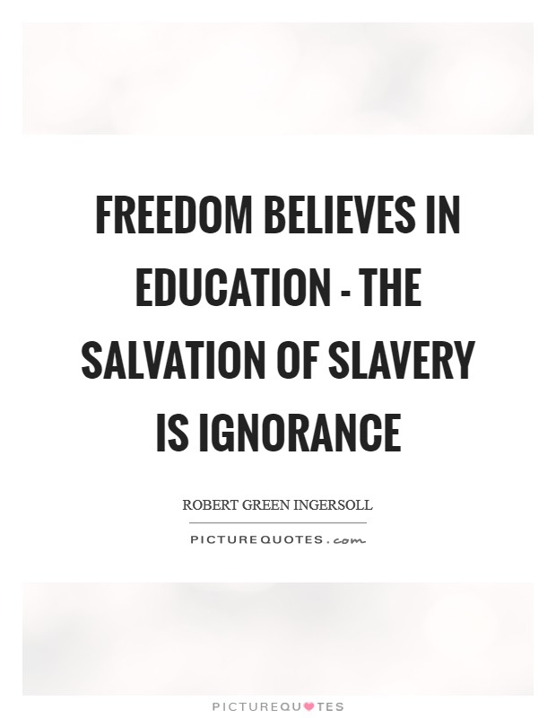 Freedom believes in education - the salvation of slavery is ignorance Picture Quote #1