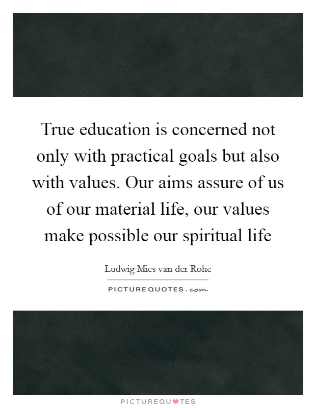 True education is concerned not only with practical goals but also with values. Our aims assure of us of our material life, our values make possible our spiritual life Picture Quote #1