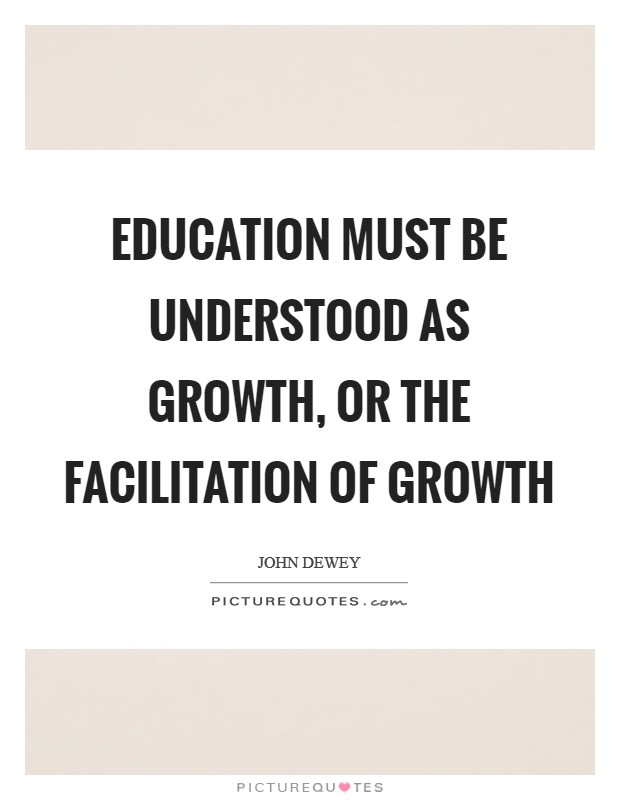 Education must be understood as growth, or the facilitation of growth Picture Quote #1