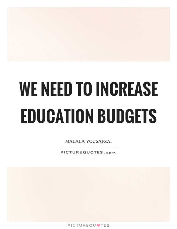 We need to increase education budgets Picture Quote #1
