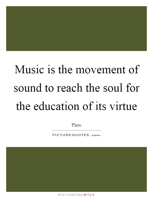 Music is the movement of sound to reach the soul for the education of its virtue Picture Quote #1