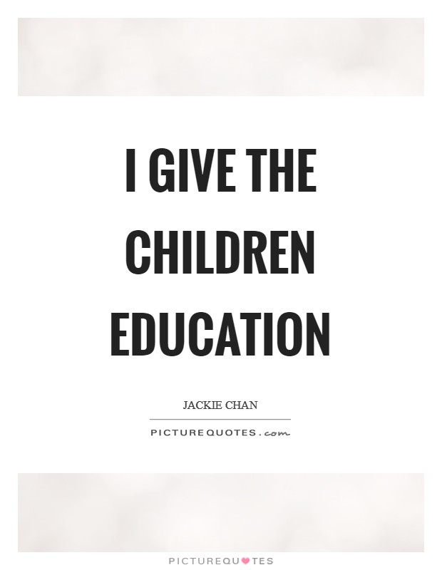 I give the children education Picture Quote #1