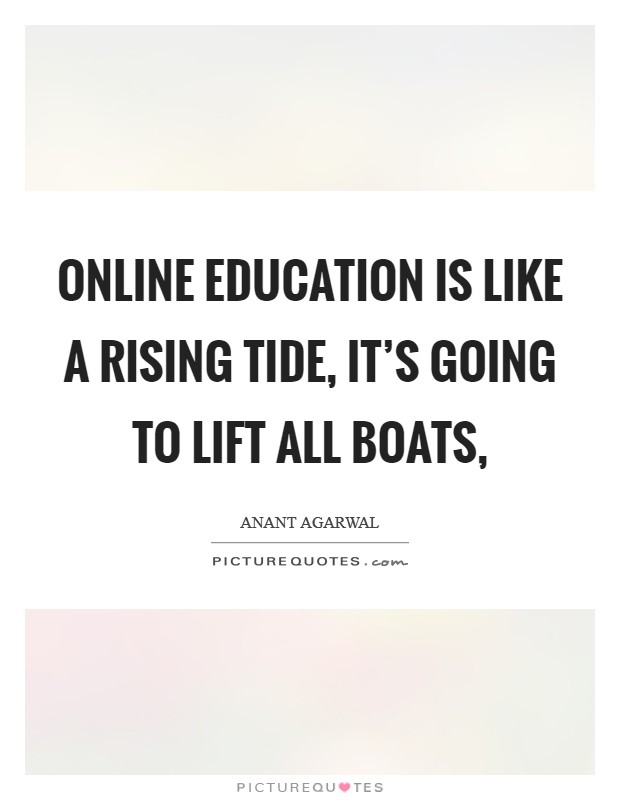 Online education is like a rising tide, it's going to lift all boats, Picture Quote #1