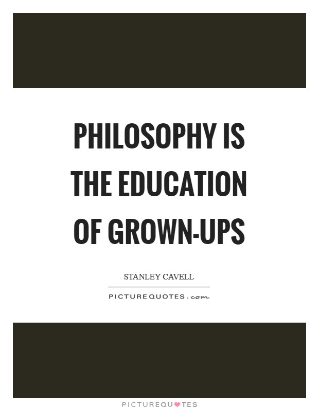 Philosophy is the education of grown-ups Picture Quote #1