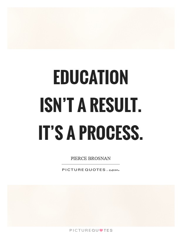 Education isn't a result. It's a process. Picture Quote #1