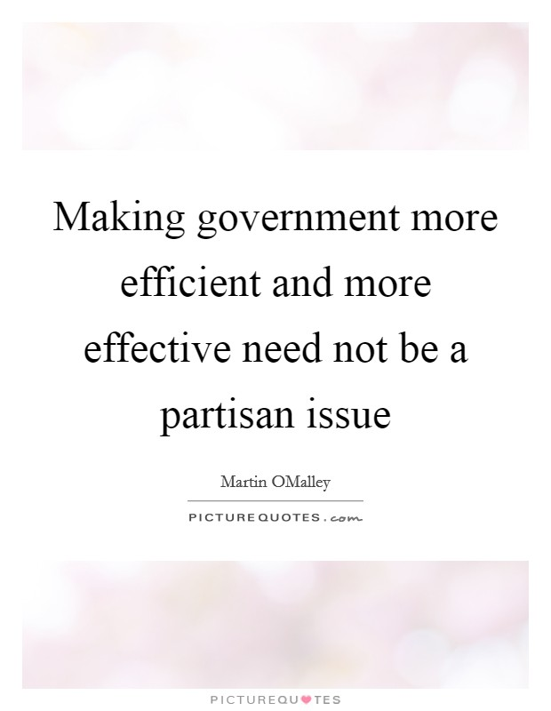 Making government more efficient and more effective need not be a partisan issue Picture Quote #1
