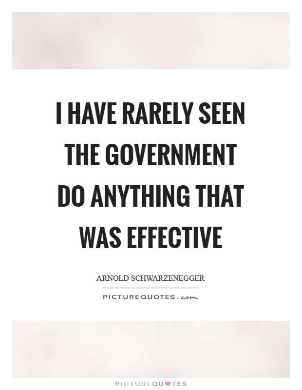 I have rarely seen the government do anything that was effective Picture Quote #1