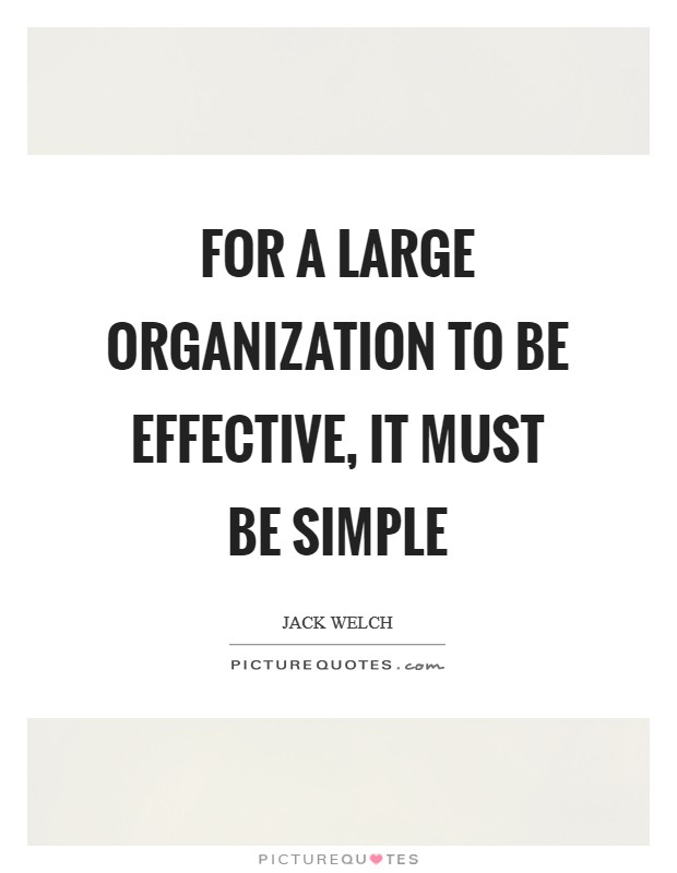 For a large organization to be effective, it must be simple Picture Quote #1