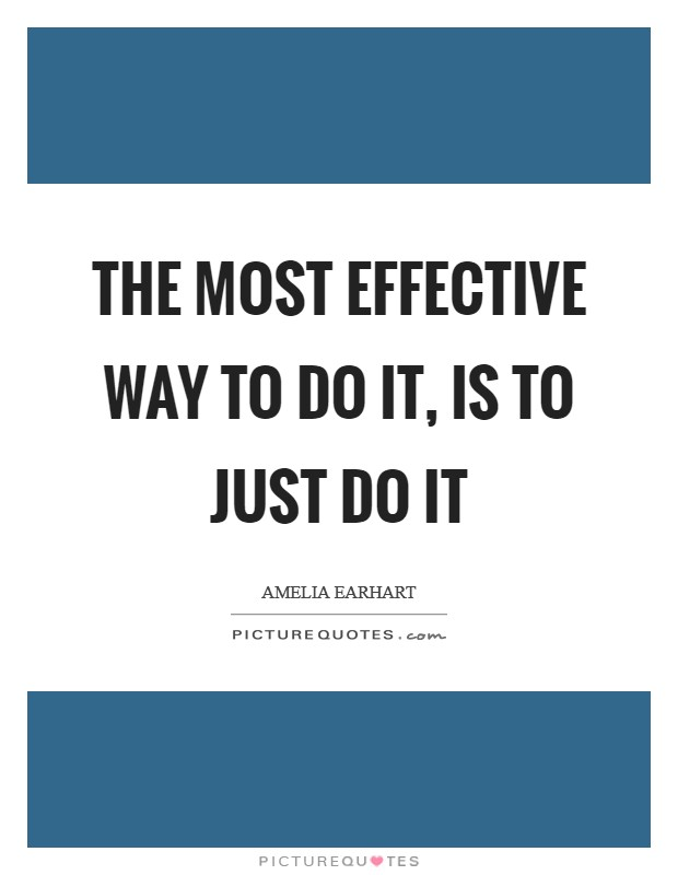 The most effective way to do it, is to just do it Picture Quote #1