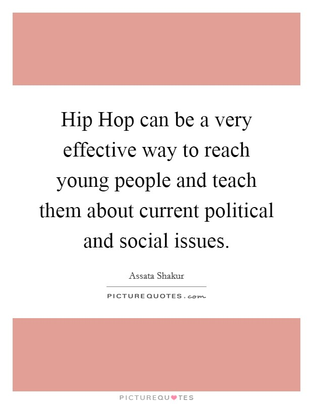 Hip Hop can be a very effective way to reach young people and teach them about current political and social issues Picture Quote #1