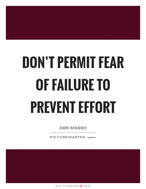 Don't permit fear of failure to prevent effort Picture Quote #1
