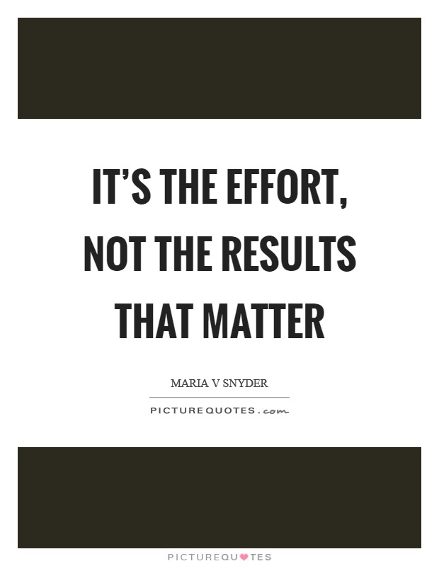 Effort Quotes Fascinating Effort And Results Quotes Quotes
