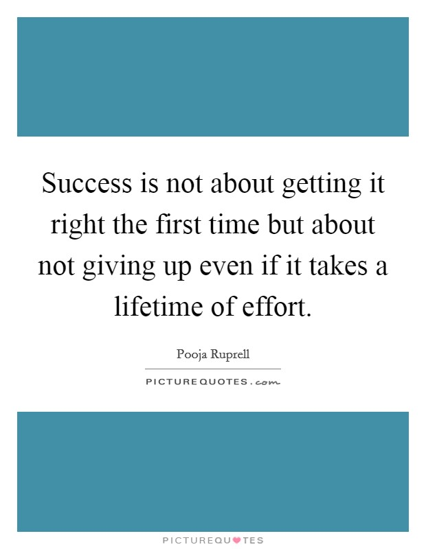 Success is not about getting it right the first time but about not giving up even if it takes a lifetime of effort Picture Quote #1