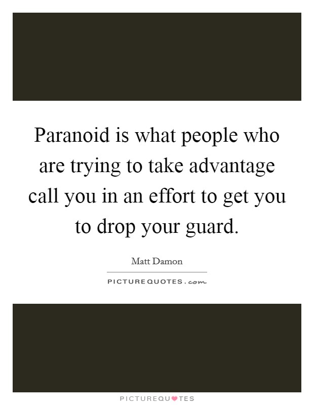 Paranoid is what people who are trying to take advantage call you in an effort to get you to drop your guard Picture Quote #1
