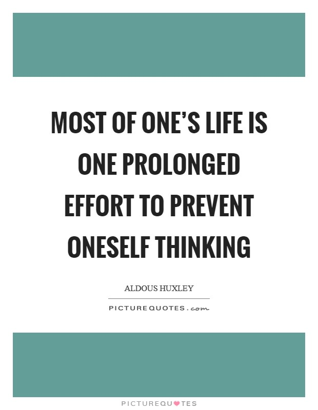 Most of one's life is one prolonged effort to prevent oneself thinking Picture Quote #1