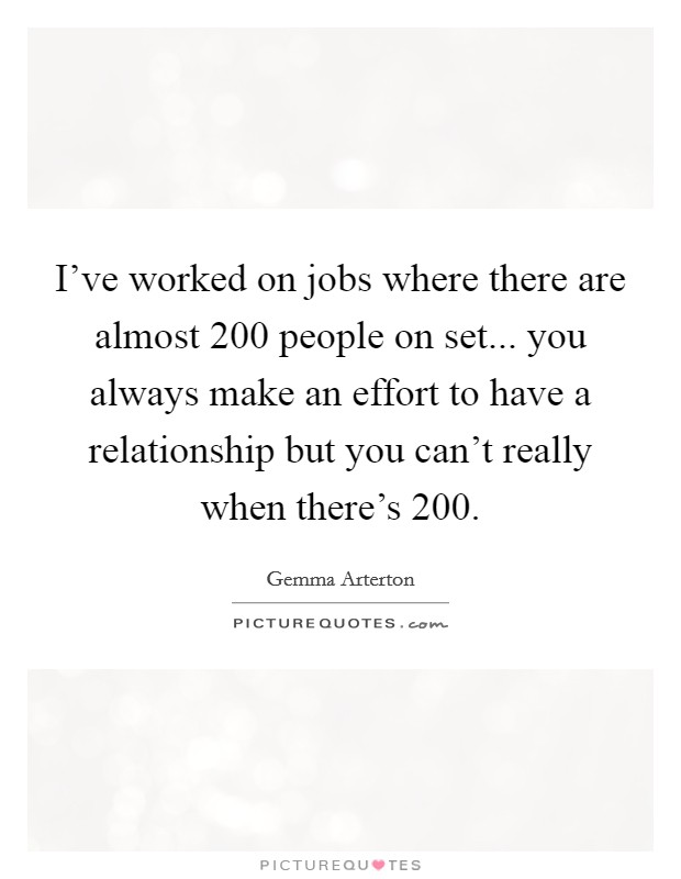 I\'ve worked on jobs where there are almost 200 people on set ...