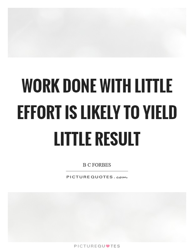 Work done with little effort is likely to yield little result Picture Quote #1