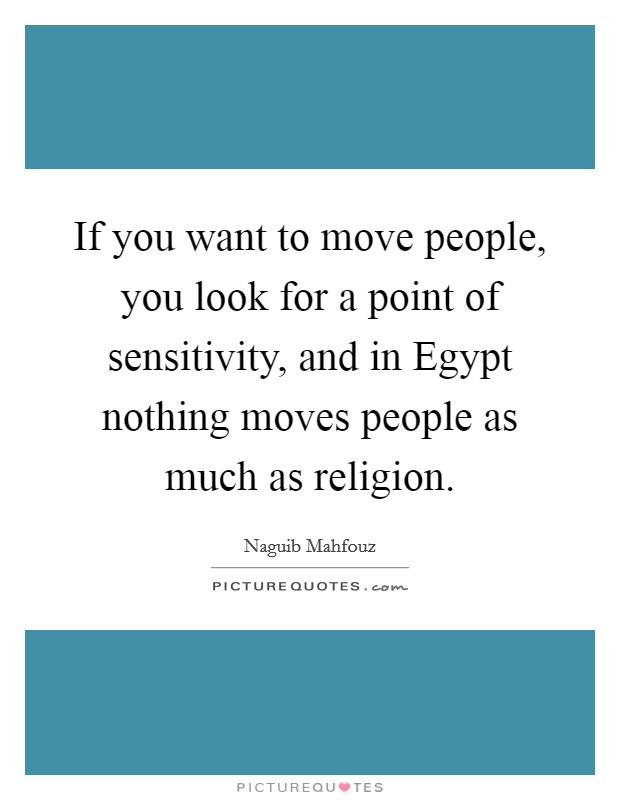 If you want to move people, you look for a point of sensitivity, and in Egypt nothing moves people as much as religion Picture Quote #1