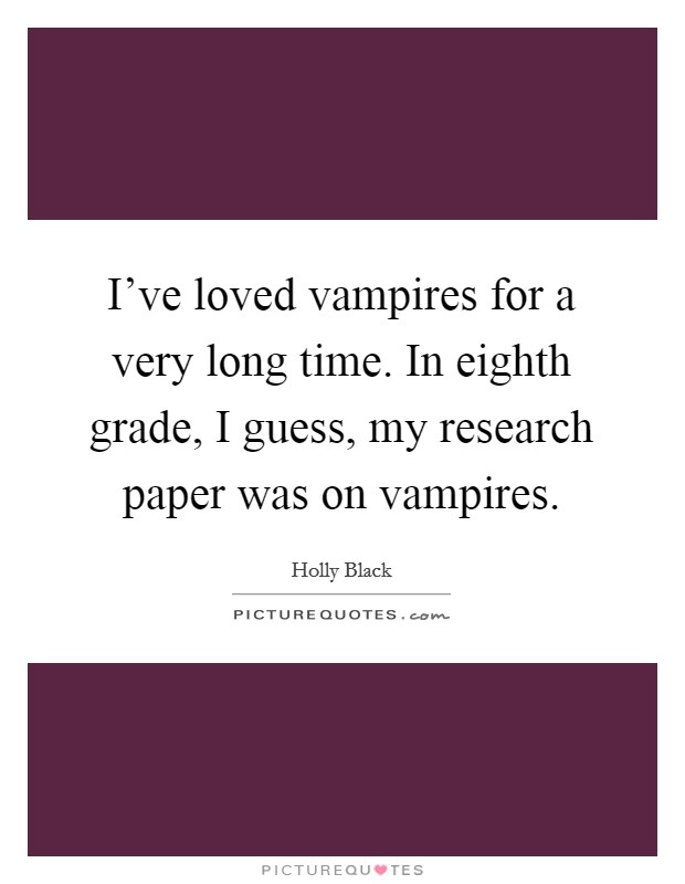 vampires research paper Our vampires experts can research  -detection software to further ensure that all text is original and all sources are properly cited throughout the paper.