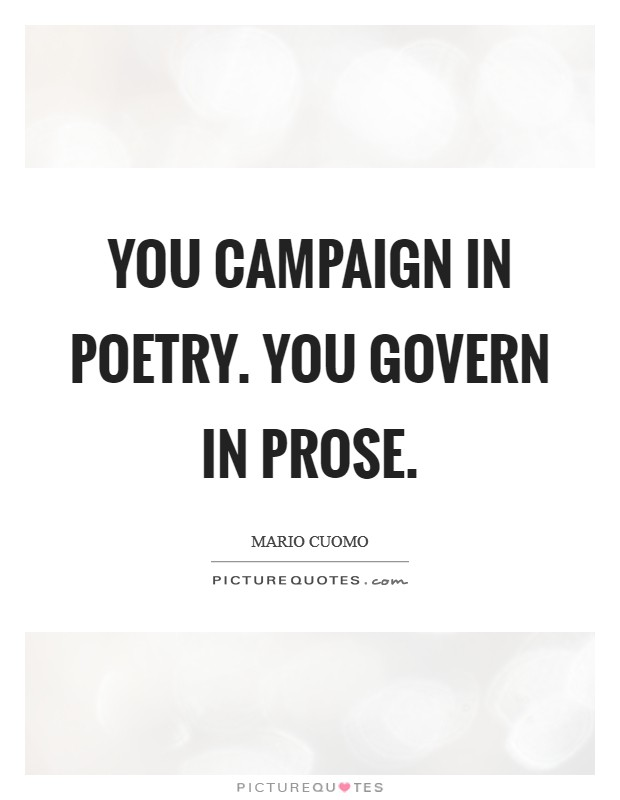 You campaign in poetry. You govern in prose Picture Quote #1