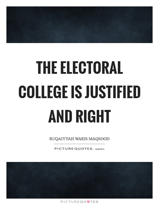 The Electoral College is justified and right Picture Quote #1