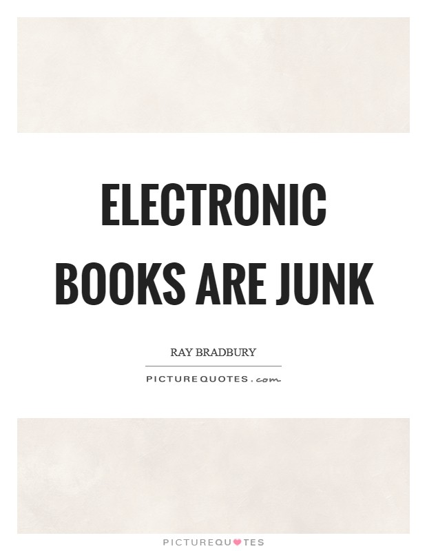 Electronic books are junk Picture Quote #1