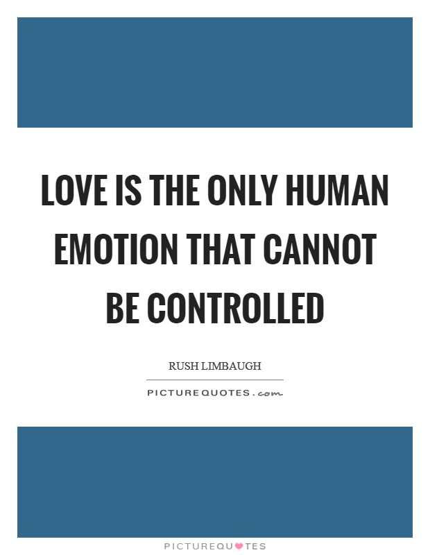 Love is the only human emotion that cannot be controlled Picture Quote #1