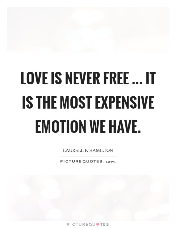 Love is never free ... It is the most expensive emotion we have. Picture Quote #1