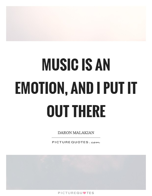 Music is an emotion, and I put it out there Picture Quote #1