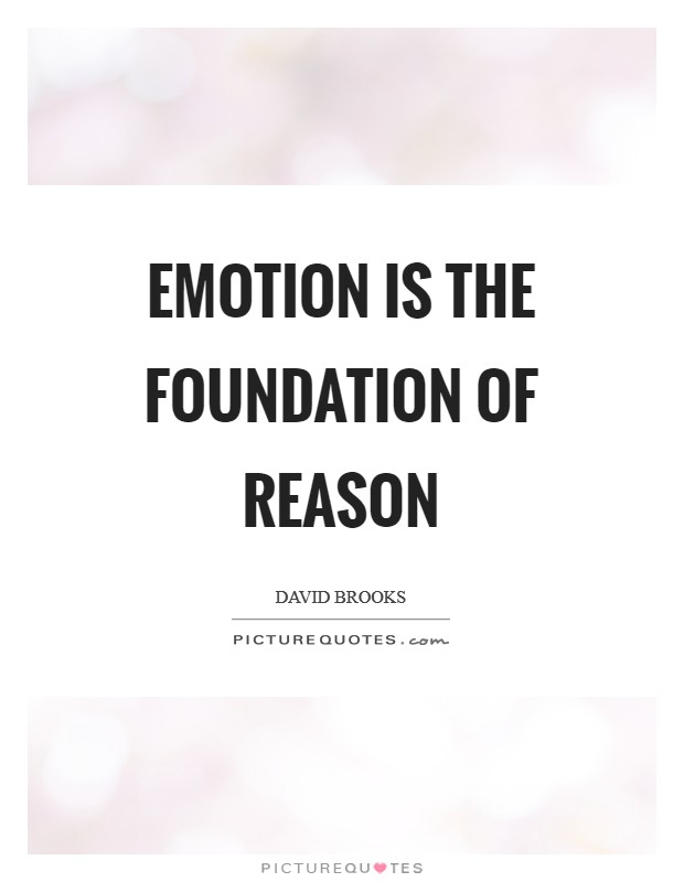 Emotion is the foundation of reason Picture Quote #1
