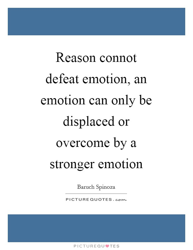 reason or emotion Faith, reason, and emotion exercises and study questions the appeals of faith, reason, and emotion are strong underlining motives for the literature of the colonial period, through the federal period, and into the romantic period.