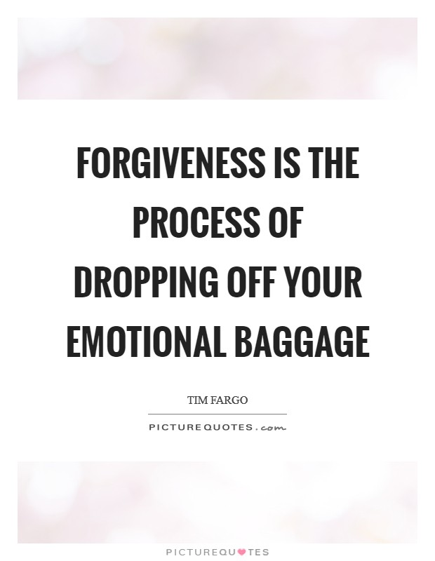 Forgiveness is the process of dropping off your emotional baggage Picture Quote #1