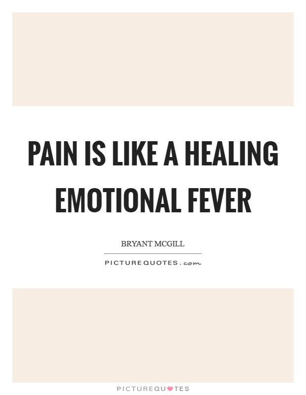 Pain is like a healing emotional fever Picture Quote #1