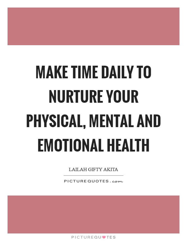 Make Time Daily To Nurture Your Physical Mental And Emotional Picture Quotes