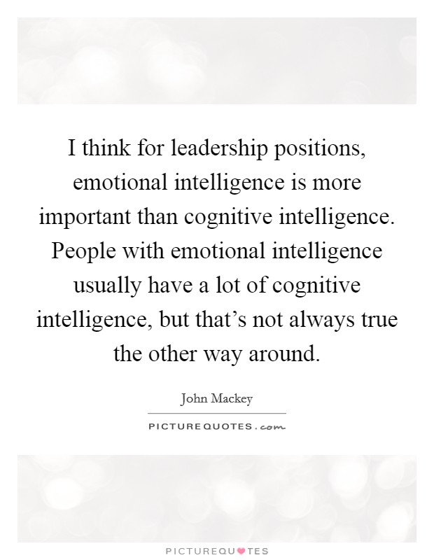 emotional intelligence is more important than cognitive intelligence Personal qualities other than traditional intelligence that are more important for   cognitive intelligence, which is known as ability-based emotional intelligence.