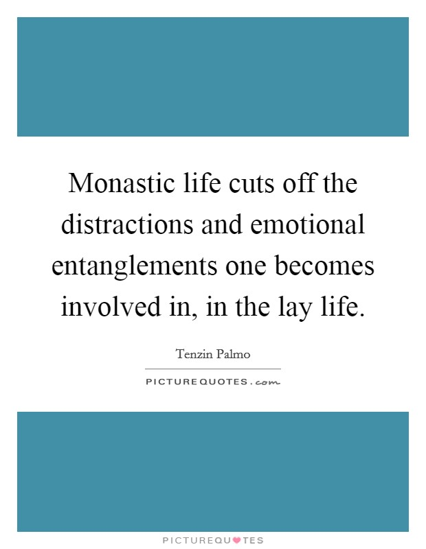 Monastic life cuts off the distractions and emotional entanglements one becomes involved in, in the lay life Picture Quote #1