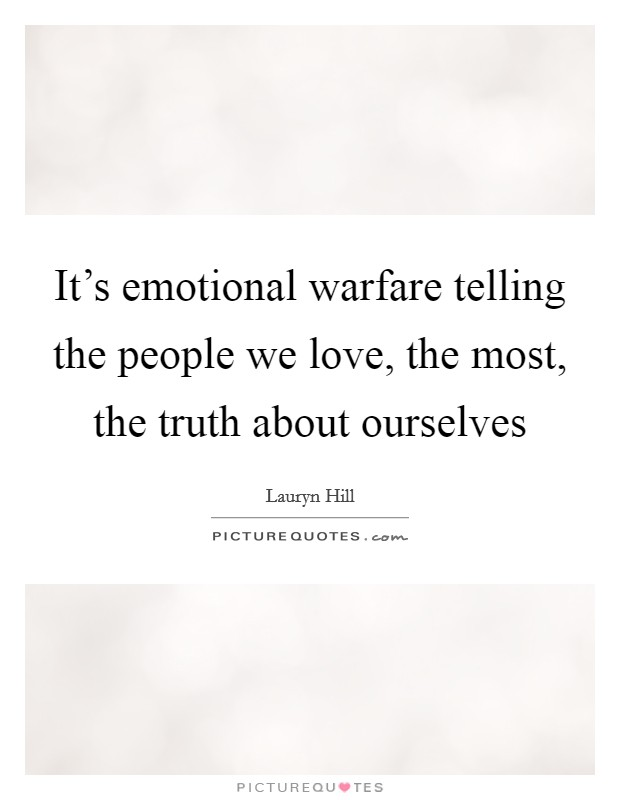 It's emotional warfare telling the people we love, the most, the truth about ourselves Picture Quote #1