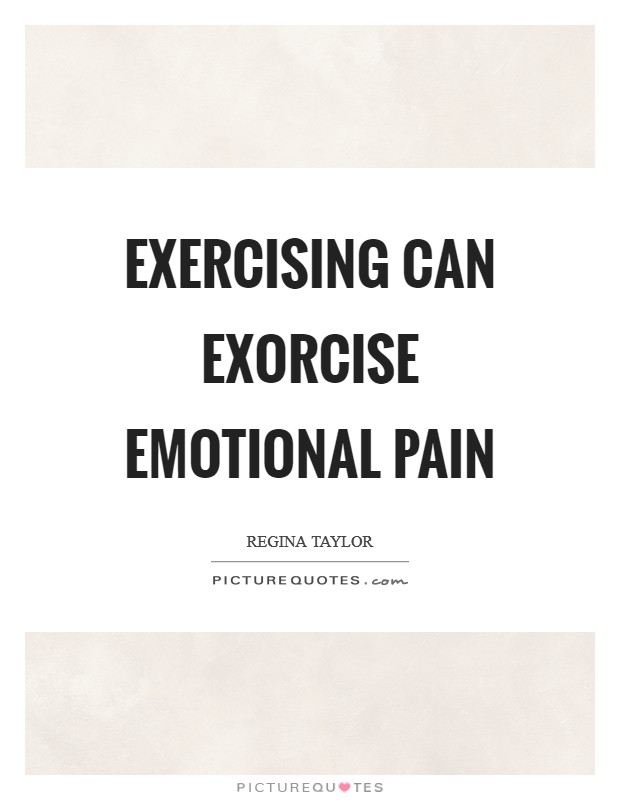 Exercising can exorcise emotional pain Picture Quote #1