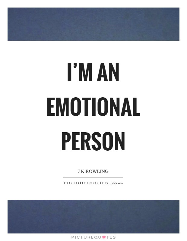I'm an emotional person Picture Quote #1