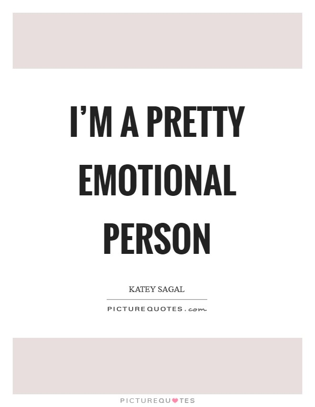I'm a pretty emotional person Picture Quote #1