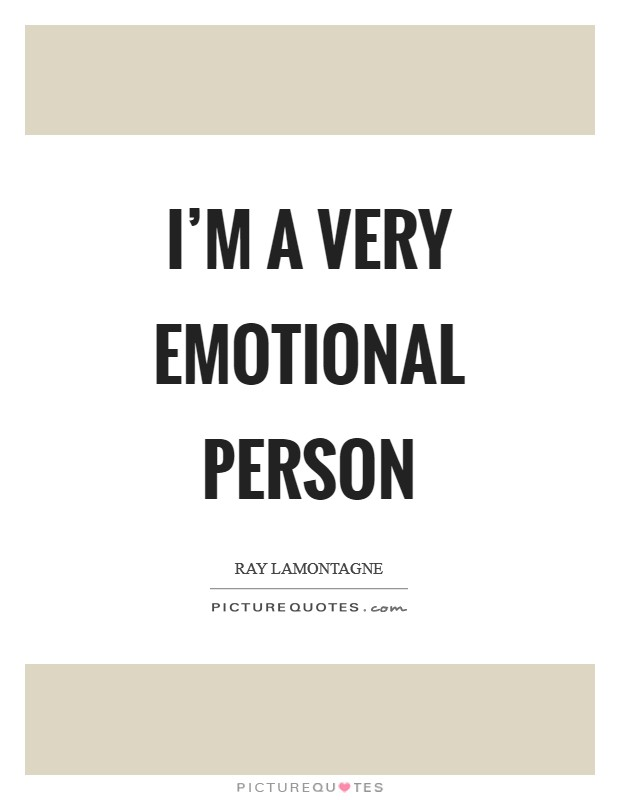 I'm a very emotional person Picture Quote #1