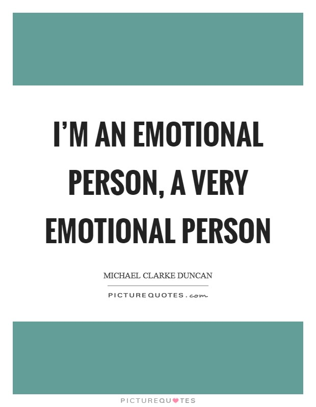 I'm an emotional person, a very emotional person Picture Quote #1