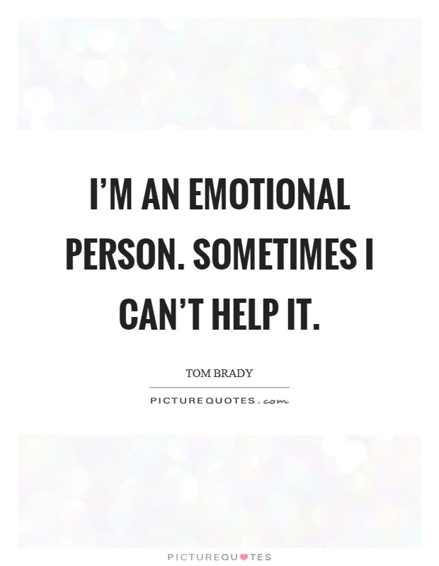 I'm an emotional person. Sometimes I can't help it Picture Quote #1
