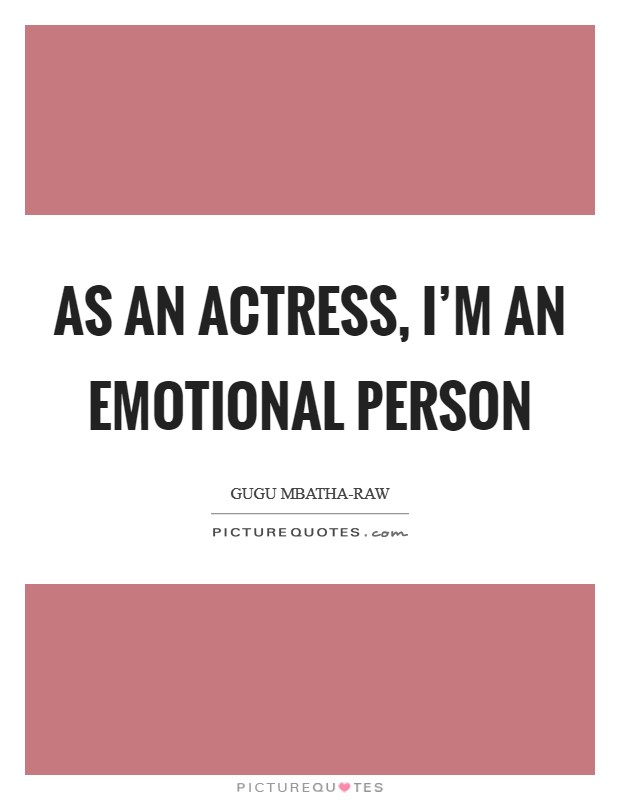 As an actress, I'm an emotional person Picture Quote #1