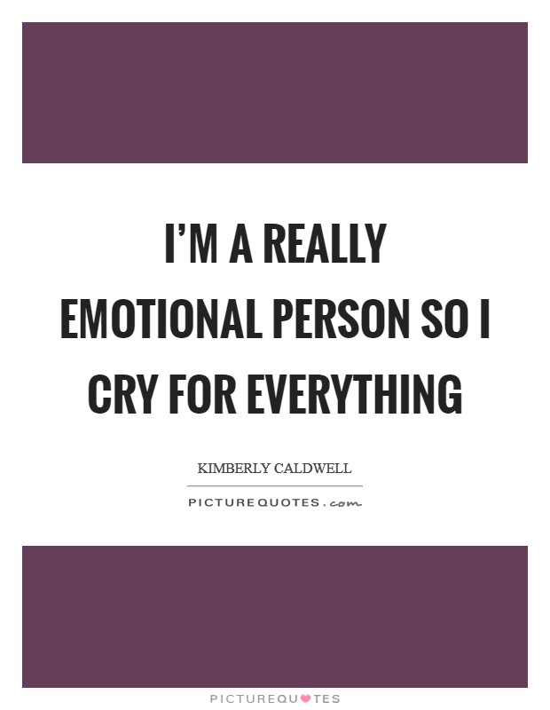 I'm a really emotional person so I cry for everything Picture Quote #1