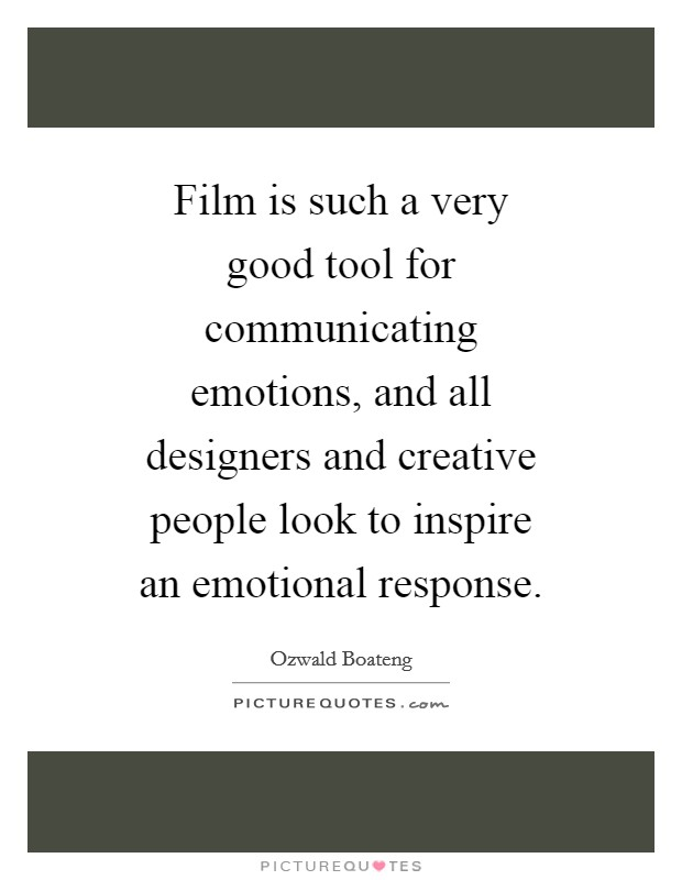 Film is such a very good tool for communicating emotions, and all designers and creative people look to inspire an emotional response Picture Quote #1
